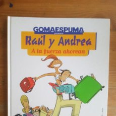 Cómics: RAUL Y ANDREA. A LA FUERZA AHORCAN (PRIMERA EDICIÓN) GOMAESPUMA TEMAS DE HOY (2000) 48PP. Lote 163479358