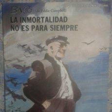 Cómics: BACO: LA INMORTALIDAD NO ES PARA SIEMPRE: EDDIE CAMPBELL: LA FACTORIA DE IDEAS. Lote 104284207
