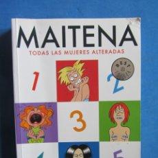 Cómics: MAITENA TODAS LAS MUJERES ALTERADAS. DEBOLS!LLO 2009. Lote 178965193