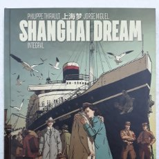 Cómics: SHANGHAI DREAM (INTEGRAL) - PHILIPPE THIRAULT, JORGE MIGUEL - PONENT MON. Lote 179389633