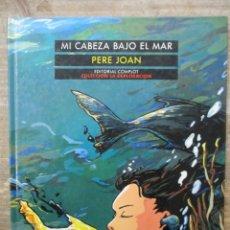 Cómics: MI CABEZA BAJO EL MAR - PERE JOAN - TAPA DURA - EDITORIAL COMPLOT. Lote 183178313