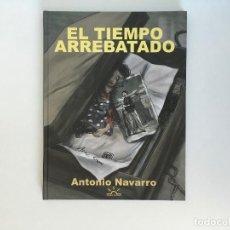 Cómics: EL TIEMPO ARREBATADO DE ANTONIO NAVARRO. EDICIONS DE PONENT.. Lote 195127278