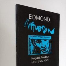 Cómics: EDMOND BAUDOIN, MESTIZAJE NOIR VARGAS & BAUDOIN, CATÁLOGO SEMANA NEGRA 2015.. Lote 195337848
