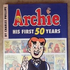 Cómics: ARCHIE. HIS FIRST 50 YEARS. CHARLES PHILLIPS. TAPA DURA. EN INGLÉS. Lote 203341333