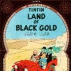 Cómics: TINTIN LAND OF BLACK GOLD - HERCE - EN INGLES. Lote 206323147