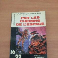 Cómics: PAR LES CHEMINS DE L'ESPACE (VALÉRIAN AGENT SPATIO-TEMPOREL. Lote 235600050
