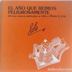 Cómics: COMIC LOLO 226 TIRAS COMICAS EL AÑO QUE REIMOS PELIGROSAMENTE 1984 RECOPILACION DIARIO DE LEON. Lote 242318775