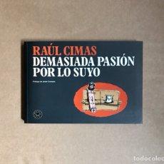 Comics: RAÚL CIMAS - DEMASIADA PASIÓN POR LO SUYO - CON PÓSTER Y DIBUCATORIA. Lote 258619030