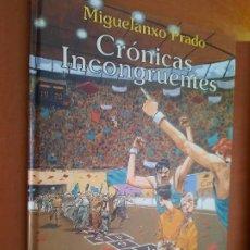 Cómics: CRÓNICAS INCONGRUENTES. MIGUELANXO PRADO. NORMA EDITORIAL. TAPA DURA. BUEN ESTADO. Lote 268869679