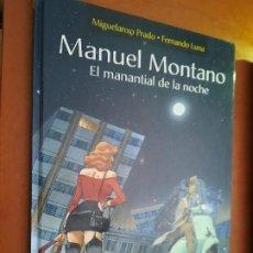 Cómics: MANUEL MONTANO. EL MANANTIAL DE LA NOCHE MIGUELANXO PRADO. NORMA EDITORIAL. TAPA DURA. BUEN ESTADO. Lote 268870589