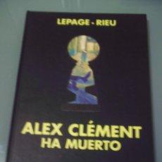 Cómics: ALEX CLEMENT HA MUERTO - LEPAGE / RIEU. GLÉNAT. Lote 268994114
