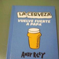 Cómics: LA CERVEZA VUELVE FUERTE A PAPÁ - ANDY RILEY. Lote 268994494