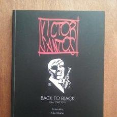 Cómics: VICTOR SANTOS, BACK TO BLACK OBRA 2008 2018, CATALOGO DE LA EXPOSICION, SEMANA NEGRA DE GIJON, 2019. Lote 269007489