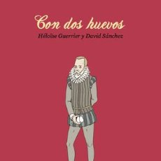 Cómics: CÓMICS. CON DOS HUEVOS - HELOISE GUERRIER/DAVID SÁNCHEZ (CARTONÉ). Lote 270361553