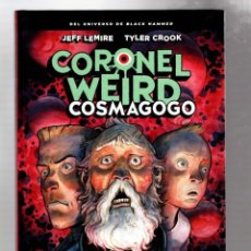 Cómics: CORONEL WEIRD : COSMAGOGO - ASTIBERRI / DARK HORSE / UNIVERSO BLACK HAMMER / TAPA DURA. Lote 271154153