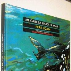 Cómics: MI CABEZA BAJO EL MAR - PERE JOAN - ILUSTRADO. Lote 287229108