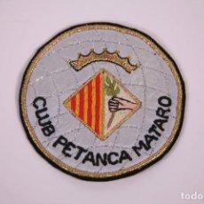 Coleccionismo deportivo: PARCHE DE TELA - CLUB PETANCA MATARÓ - MEDIDAS 8CM DE DIÁMETRO.. Lote 278353128