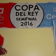 Coleccionismo deportivo: BUFANDA DE FÚTBOL. PARTIDO SEMIFINAL COPA DEL REY 2016 CELTA DE VIGO VS SEVILLA FC. 120GR. Lote 294099403