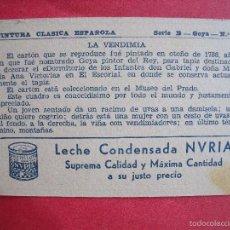 Coleccionismo Cromos antiguos: NVRIA.-LECHE CONDENSADA.-CROMO.-PINTURA CLASICA ESPAÑOLA.-GOYA.-LA VENDIMIA.. Lote 58248457