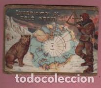 CROMOS CHOCOLATES JOAQUIN ORÚS D ZARAGOZA COLE EL POLO NORTE - PEDIR FALTAS (Coleccionismo - Cromos y Álbumes - Cromos Antiguos)