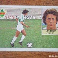 Cromos de Fútbol: CROMO LIGA ESTE 84 85 BELANCHE (ELCHE) - NUNCA PEGADO - 1984 1985. Lote 78163853