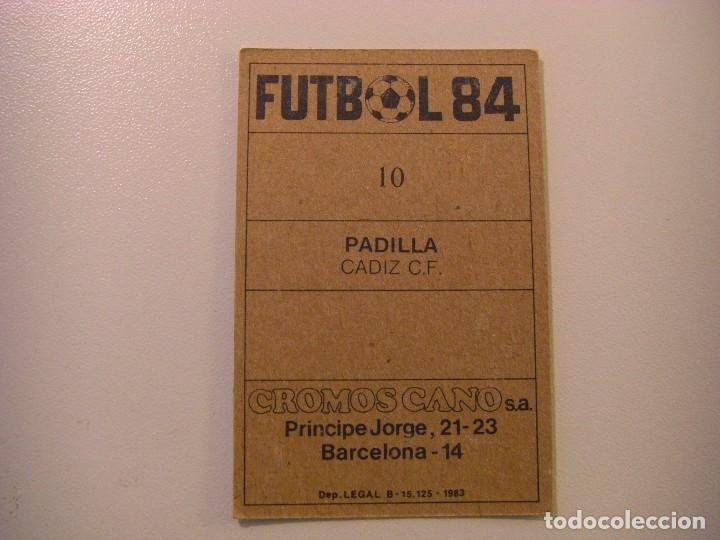 Cromos de Fútbol: FICHAJE Nº10 PADILLA CADIZ CROPAN CROMOS CANO FUTBOL 83 84 DIFICIL CROMO SIN PEGAR no este - Foto 2 - 104504095