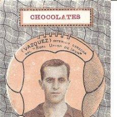 Cromos de Fútbol: VAZQUEZ - INTERIOR DCHA REAL UNION IRUN - CHOCOLATES - ZURICALDAY BILBAO Y POZUELO (MADRID). Lote 121053899