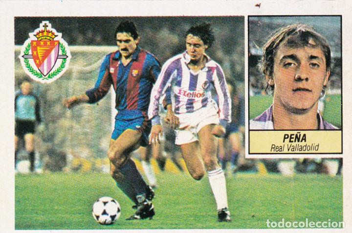 ESTE 84-85 - PEÑA - COLOCA DEL VALLADOLID - MUY DIFICIL - RECUPERADO - (Coleccionismo Deportivo - Álbumes y Cromos de Deportes - Cromos de Fútbol)