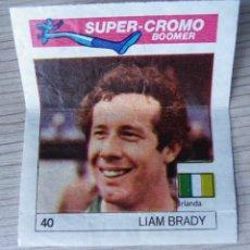 Cromos de Fútbol: SUPER-CROMO BOOMER - Nº 40 - LIAM BRADY - IRLANDA. Lote 268474049