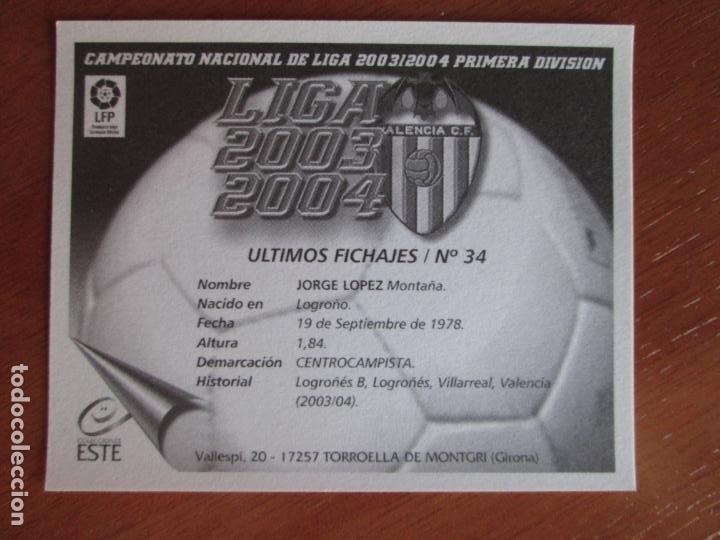 Cromos de Fútbol: #34 JORGE LÓPEZ VALENCIA C.F. ÚLTIMOS FICHAJES LIGA 03 04 EDICIONES ESTE 2003 2004 FICHAJE SIN PEGAR - Foto 2 - 231691375