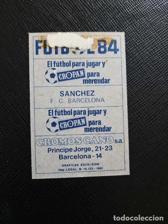 Cromos de Fútbol: SANCHEZ BARCELONA CANO 1983 1984 CROMO FUTBOL LIGA 83 84 - DESPEGADO - CROPAN 789 - Foto 2 - 254457385