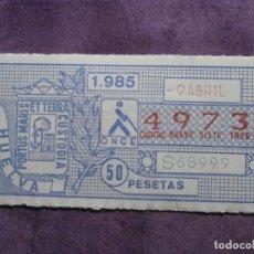 Cupones ONCE: ONCE - CUPON - ORGANIZACIÓN NACIONAL DE CIEGOS DE ESPAÑA - 9 DE ABRIL DE 1985 - 50 PESETAS - 4973. Lote 61831020