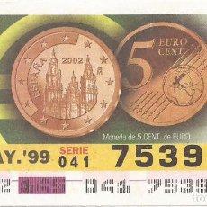 Cupones ONCE: CUPON ONCE - 75392 - SORTEO 25 MAYO 1999 - MONEDA DE 5 CENTIMOS DE EURO. Lote 137171881