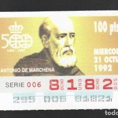 Cupones ONCE: ONCE NÚM. 81821 SERIE 006 - 21 OCTUBRE 1992 - ANTONIO DE MARCHENA. Lote 151706558