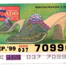 Cupones ONCE: CUPONES DE LA ONCE - AÑO 1999 - 16 DE SEPTIEMBRE - ESTILO DE CALZADO: BABUCHA FRANCESA S. XVIII -. Lote 207290742
