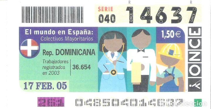 1 DECIMO O CUPON ONCE - 17 FEBRERO 2005 EL MUNDO EN ESPAÑA - R. DOMINICANA - COLECTIVOS MAYORITARIOS (Coleccionismo - Lotería - Cupones ONCE)