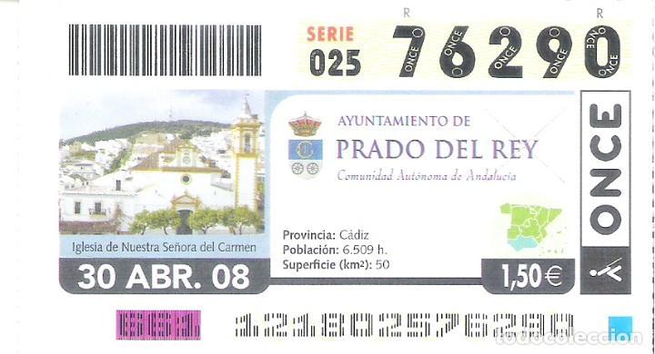 1 DECIMO O CUPON ONCE - 30 ABRIL 2008 - PRADO DEL REY ( CADIZ ) (Coleccionismo - Lotería - Cupones ONCE)