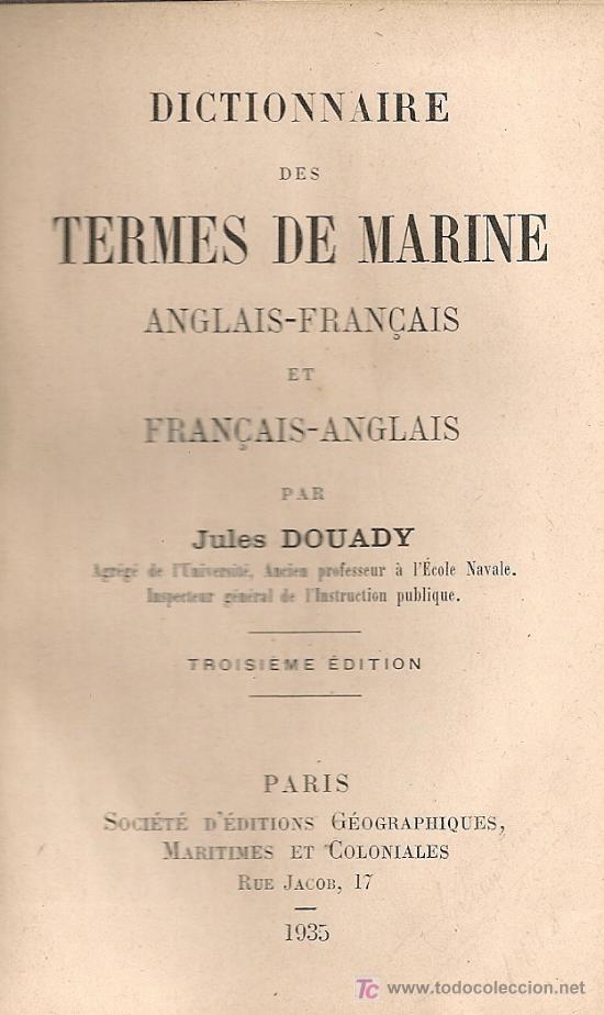 DICTIONAIRE DES TERMES DE MARINE, ANGLAIS-FRANÇAIS ET FRANÇAIS-ANGLES / J. DOUADY. PARIS, 1935. (Libros Antiguos, Raros y Curiosos - Diccionarios)