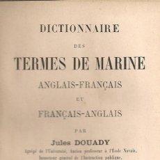 Diccionarios antiguos: DICTIONAIRE DES TERMES DE MARINE, ANGLAIS-FRANÇAIS ET FRANÇAIS-ANGLES / J. DOUADY. PARIS, 1935.. Lote 16249346
