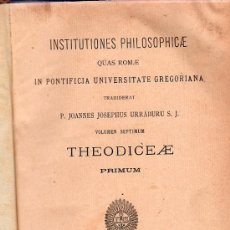 Diccionarios antiguos: INSTITUTIONES PHILOSOPHICAE. THEODICEAE. PRIMUM. 1899. 24 X 16 CM.. Lote 21354636