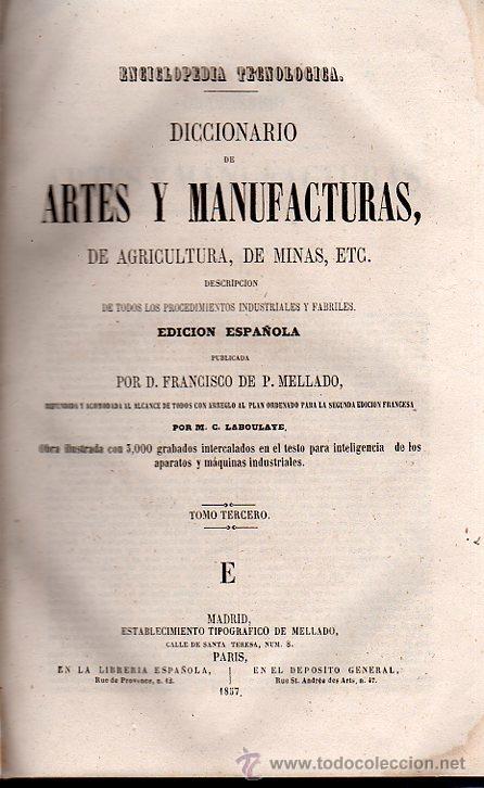Diccionarios antiguos: DICCIONARIO DE ARTES Y MANUFACTURAS, FRANCISCO DE P.MELLADO, 4 TOMOS, MADRID, TIP. MELLADO, 1856 - Foto 3 - 29758898