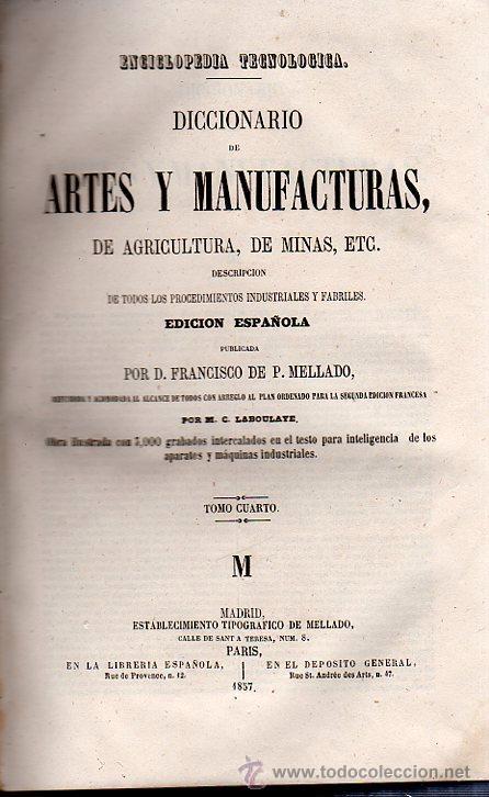 Diccionarios antiguos: DICCIONARIO DE ARTES Y MANUFACTURAS, FRANCISCO DE P.MELLADO, 4 TOMOS, MADRID, TIP. MELLADO, 1856 - Foto 5 - 29758898