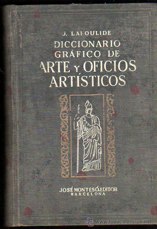 Diccionarios antiguos: J.LAPOULIDE, DICCIONARIO GRÁFICO DE ARTE Y OFICIOS ARTÍSTICOS, TOMO III, BCN, MONTESÓ, 1934 - Foto 2 - 31040159