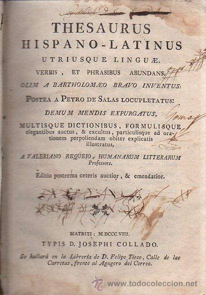 THESAURUS HISPANO LATINUS, UTRIUSQUE LINGUAE, VALERIANO REQUEJO, MATRITI 1808 JOSEPH COLLADO (Libros Antiguos, Raros y Curiosos - Diccionarios)