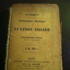 Diccionarios antiguos: GRAMMAIRE PRATIQUE DE LA LENGUE ANGLAISE. 1873. PARÍS. P. SADLER.. Lote 42465980