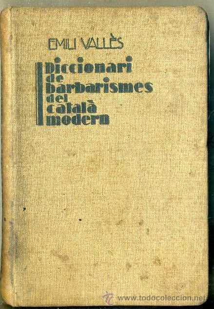 EMILI VALLÉS : DICCIONARI DE BARBARISMES DEL CATALÀ MODERN (CENTRAL CATALANA DE PUBLICACIONS, 1930) (Libros Antiguos, Raros y Curiosos - Diccionarios)