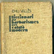 Diccionarios antiguos: EMILI VALLÉS : DICCIONARI DE BARBARISMES DEL CATALÀ MODERN (CENTRAL CATALANA DE PUBLICACIONS, 1930). Lote 47549398