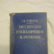 Diccionarios antiguos: LA FUENTE, DICCIONARIO ENCICLOPÉDICO ILUSTRADO. Lote 53067093