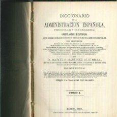 Diccionarios antiguos: DICCIONARIO DE LA ADMINISTRACIÓN ESPAÑOLA. PENINSULAR Y ULTRAMARINA. MARCELINO MARTÍNEZ ALCUBILLA. Lote 55934406