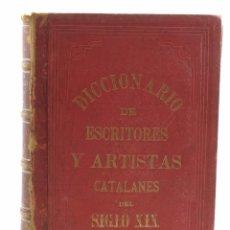 Diccionarios antiguos: DICCIONARIO BIOGRÁFICO Y BIBLIOGRÁFICO DE ESCRITORES Y ARTISTAS CATALANES DEL SIGLO XIX-1933-TOMO I. Lote 57226129